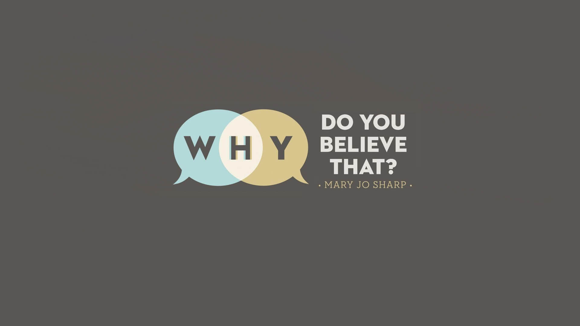 Why Do You Believe That?